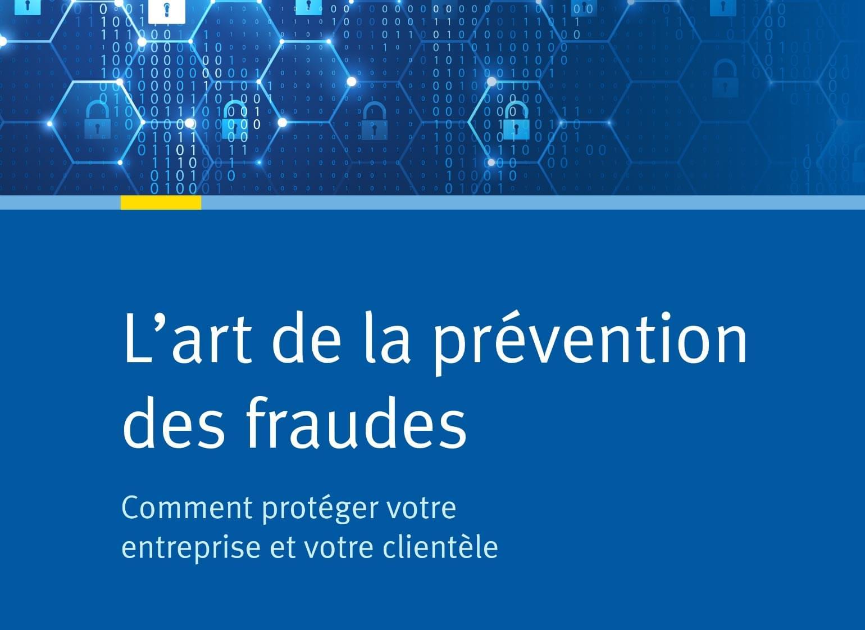 L'art de la prévention des fraudes : Comment protéger votre entreprise et votre clientèle